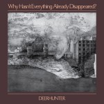 Deerhunter - Why Hasn't Everything Already Disappeared? VINYL - 4AD0089LP