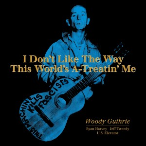 Woody Guthrie - I Don't Like The Way This World's A-Treatin' Me VINYL - 8166510106