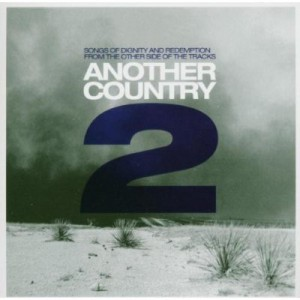 Another Country 2 - Songs Of Dignity And Redemption From The Other Side Of The Tracks CD - AGN 008CD