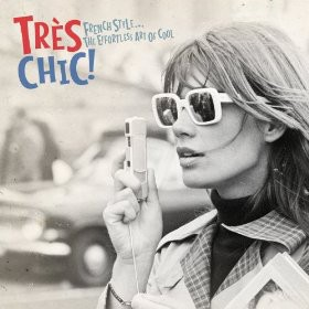 Très Chic! (French Style... The Effortless Art Of Cool) CD - METRSL 083
