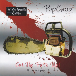 PopChop - Cut The Fu*k Up! - The Remix Project CD - PCLP0301FSE