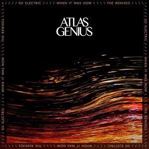 Atlas Genius - So Electric: When It Was Now (The Remixes) VINYL - 9362494088