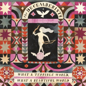 The Decemberists - What A Terrible World, What A Beautiful World VINYL - 06025 4701719