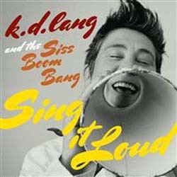 K.D. Lang - K.D.Lang & The Siss Boom Bang: Sing It Loud CD - 7559797836