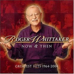 Roger Whittaker - Now And Then: 1964 - 2004 CD - 82876588332