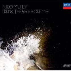 Nico Muhly - I Drink The Air Before Me CD - 00289 4782570