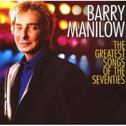 Barry Manilow - The Greatest Songs Of The Seventies CD - 88697100342