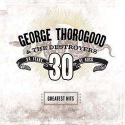 George Thorogood - Greatest Hits:30 Yrs Of CD - 07243 5984302