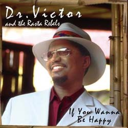 Dr Victor & The Rasta Rebels - If You Wanna Be Happy CD - CSRFCD 189