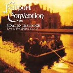 Fairport Convention - Moat On The Ledge CD - EAGCD349
