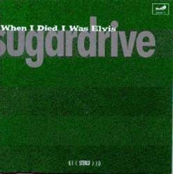 Sugardrive - When I Died I Was Elvis CD - GWVCD 10