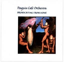 The Penguin Cafe Orchestra - Broadcasting From Home CD - 50999 2127352
