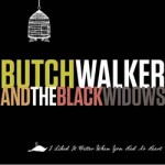 Butch Walker And The Black Widows - I Liked It Better When You Had No Heart CD - OHM 101-2