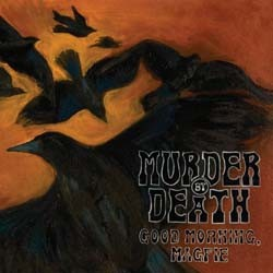 Murder By Death - Good Morning, Magpie CD - VR 591