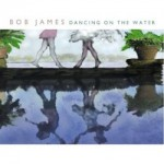Bob James - Dancing On The Water - Tappan Zee Remaster CD - CDRPM 3007