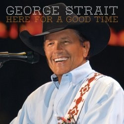 George Strait - Here For A Good Time CD - 06025 2778490