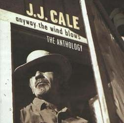 J.J. Cale - Anyway The Wind Blows - The Anthology CD - 07314 5329012