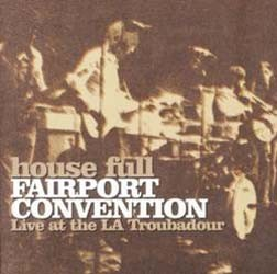 Fairport Convention - House Full - Live At The La Troubadour CD - 07314 5863762
