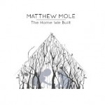 Matthew Mole - The Home We Built CD - CDJUST 622