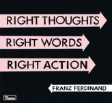 Franz Ferdinand - Right Thoughts, Right Words, Right Action CD - CDJUST 647