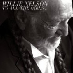 Willie Nelson - To All The Girls.... CD - 88883769982