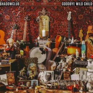 Shadowclub - Goodbye Wild Child CD - CDJUST 674