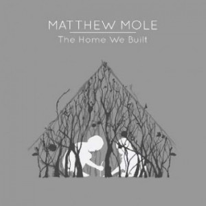 Matthew Mole - The Home We Built (Deluxe Edition) CD - CDJUST 692