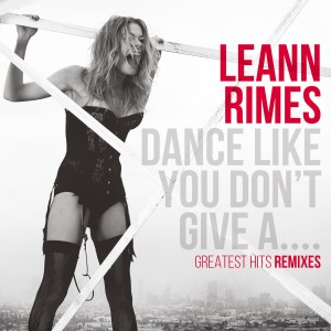 LeAnn Rimes - Dance Like You Don't Give A....Greatest Hits Remixes CD - CDESP 427