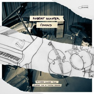 Robert Glasper - Covered (The Robert Glasper Trio Recorded Live At Capitol Studios) CD - 06025 4724570