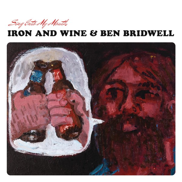 Iron And Wine & Ben Bridwell - Sing Into My Mouth VINYL - 06025 4732672