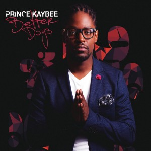 Prince Kaybee - Better Days CD - CDRBL 805