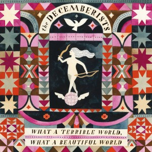 The Decemberists - What a Terrible World, What a Beautiful World VINYL - RTRADLP756