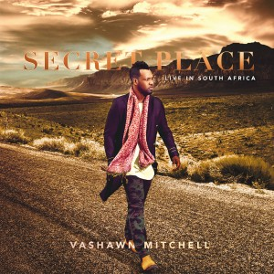 Vashawn Mitchell - Secret Place (Live In South Africa) CD - 06025 4781953