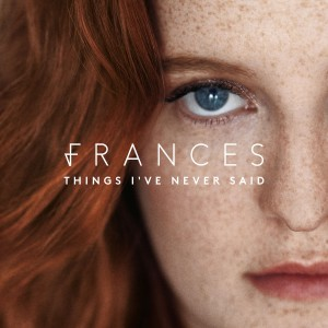 Frances - Things I've Never Said VINYL - 06025 5721943