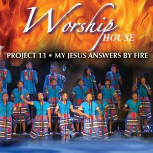 Worship House - Project 13: My Jesus Answers by Fire CD - WHPCD522
