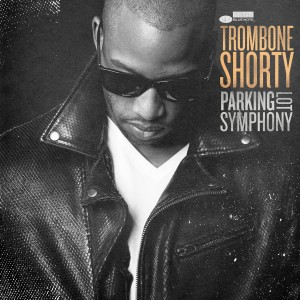 Trombone Shorty - Parking Lot Symphony CD - 06025 5743114