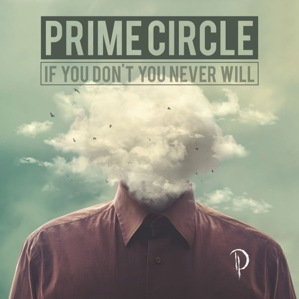 Prime Circle - If You Don't You Never Will CD - PCCD008