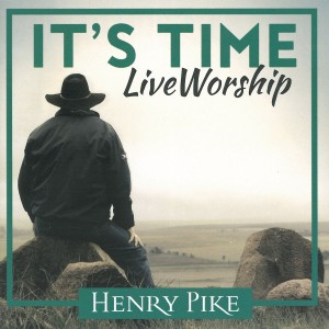 Henry Pike - It's Time - Live Worship CD - WOWCD027