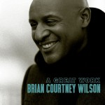 Brian Courtney Wilson - A Great Work CD - 06025 5707538
