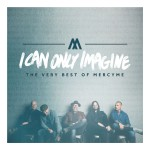 MercyMe - I Can Only Imagine - The Very Best of CD - FTSCD36211850591