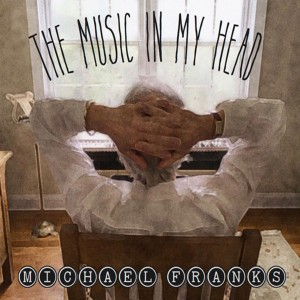 Michael Franks - The Music in My Head CD - SLCD 1817