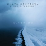 Khaya Mthethwa & Oasis Worship - All About Jesus CD - CDRBL 950