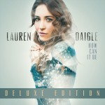 Lauren Daigle - How Can It Be (Deluxe Edition) CD - 829619134728