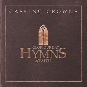 Casting Crowns - Glorious Day: Hymns of Faith CD - BSRCD60234102206