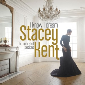 Stacey Kent - I Know I Dream: The Orchestral Sessions  CD - 88985462892